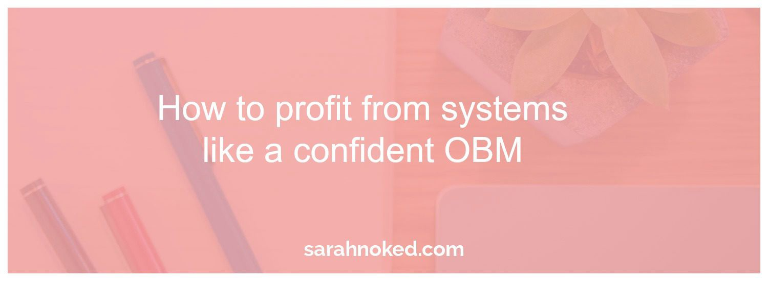 How to profit from systems like a confident OBM