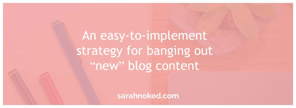 an easy-to-implement strategy for banging out new blog content