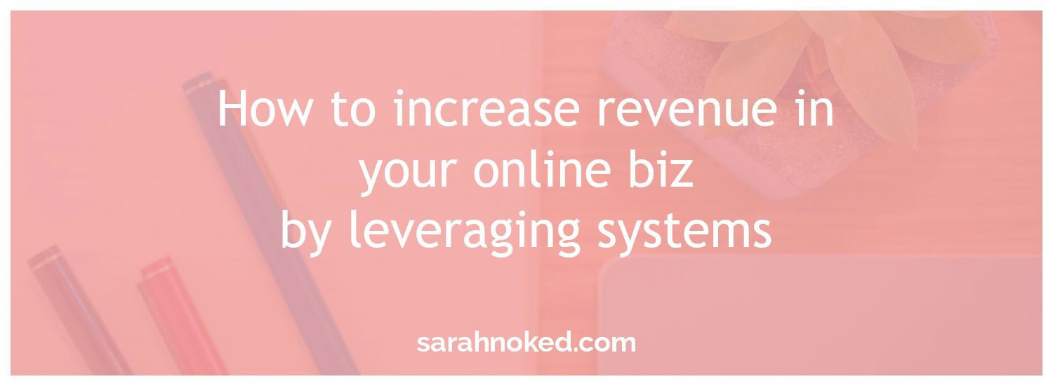 How to increase revenue in your online biz by leveraging systems