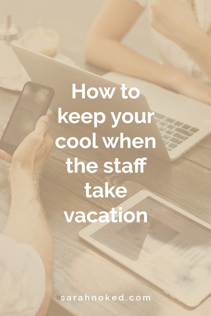 How to keep your cool when the staff take vacation