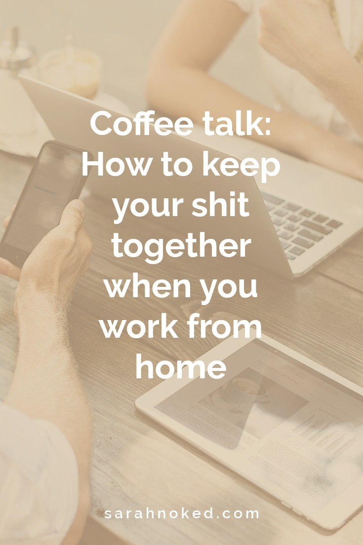 Coffee talk: How to keep your shit together when you work from home