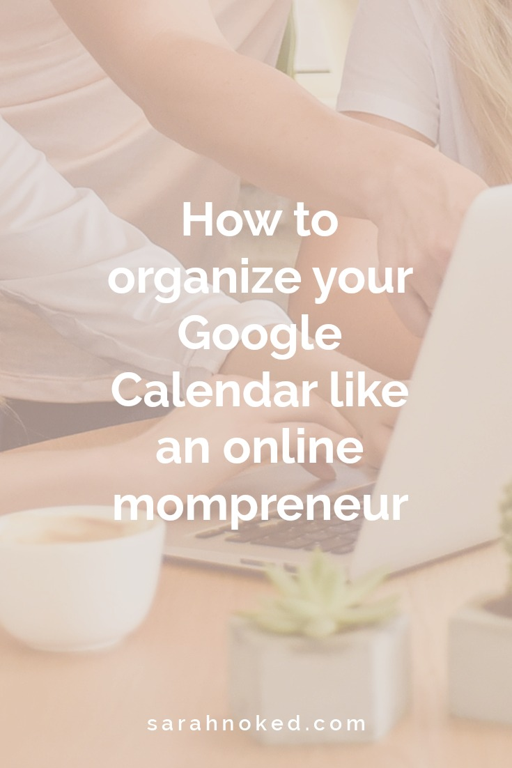 How to organize your Google Calendar like an online mompreneur