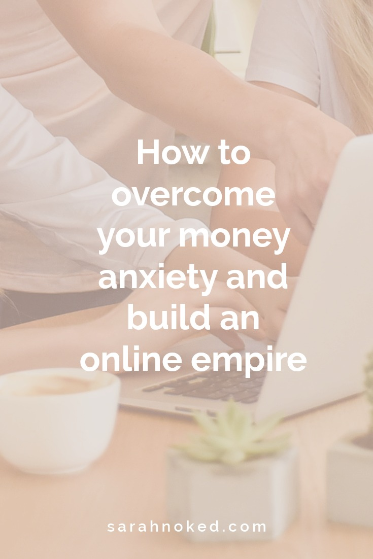 How to overcome your money anxiety and build an online empire