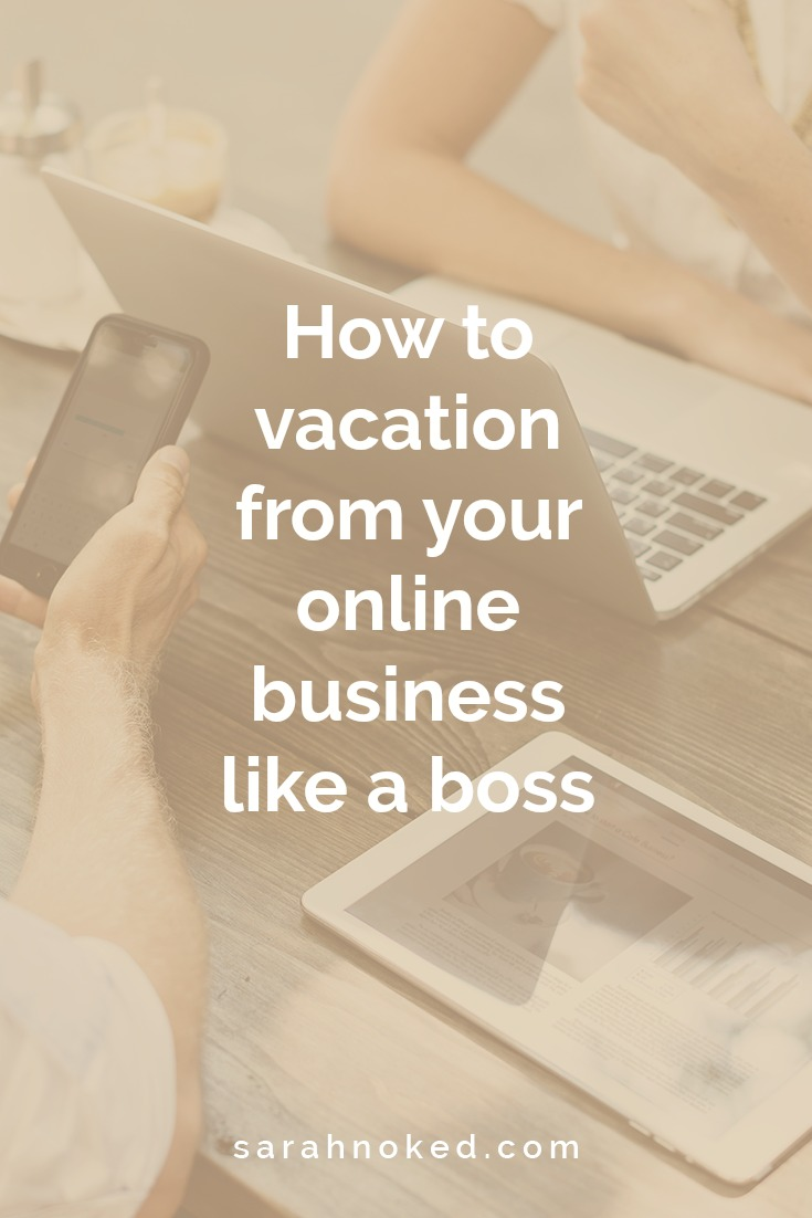 How to vacation from your online business like a boss