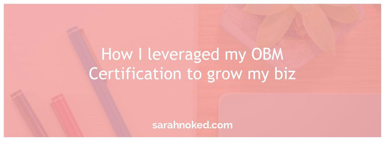 How I leveraged my OBM Certification to grow my biz