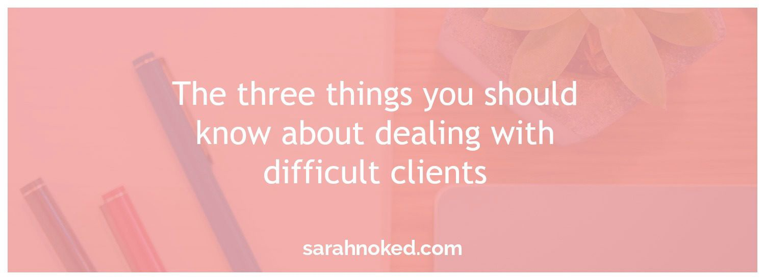 The three things you should know about dealing with difficult clients