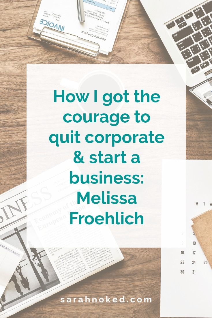 How I got the courage to quit corporate & start a business: Melissa Froehlich