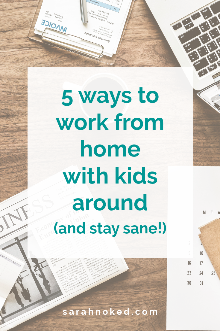 5 ways to work from home with kids around (and stay sane!)