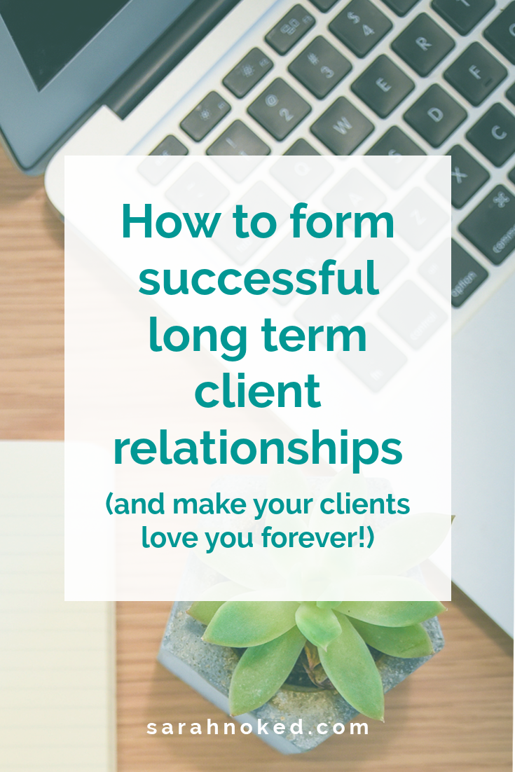 How to form successful long term client relationships (and make your clients love you forever!)