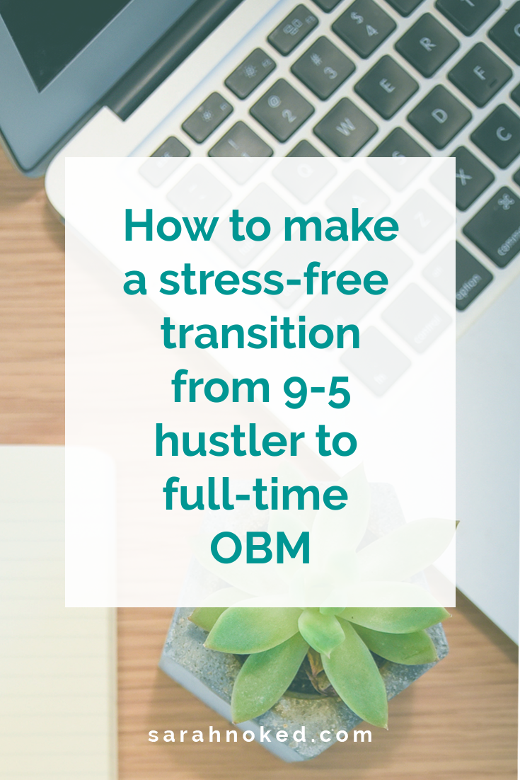 How to make a stress-free transition from 9-5 hustler to full-time OBM
