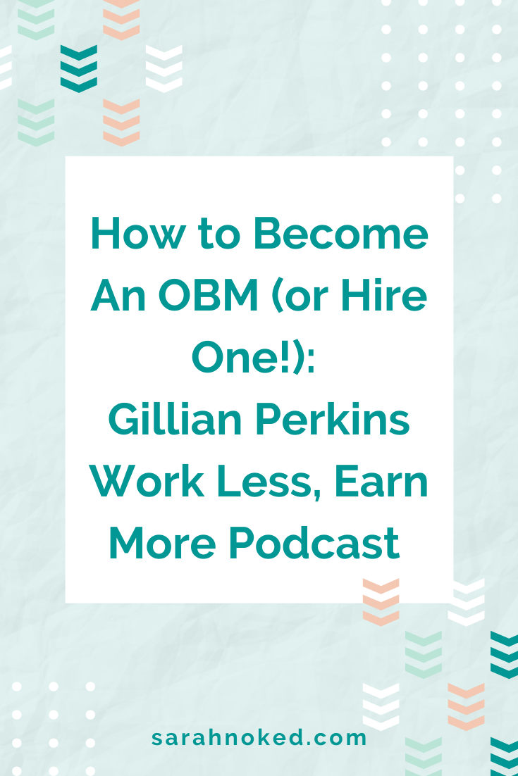 How to Become An OBM (or Hire One!): Gillian Perkins Work Less, Earn More Podcast