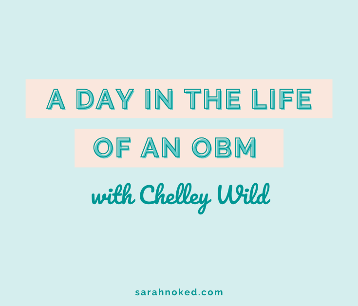 A Day in the Life of an OBM with Chelley Wild